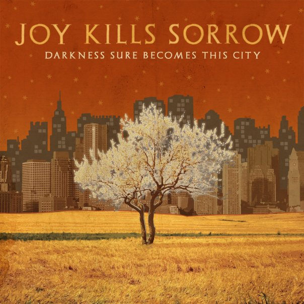 JOY KILLS SORROW - Darkness Sure Becomes This City (Signature Sounds 2010.)