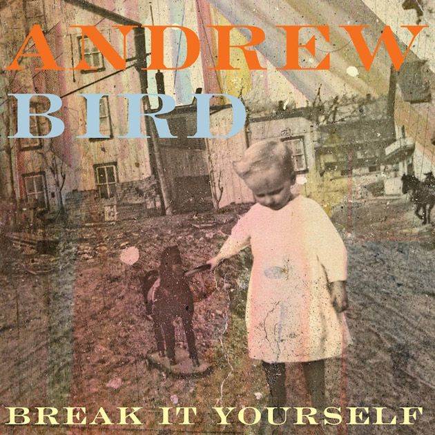 ANDREW BIRD - Break It Yourself (Mom + Pop 2012.)
