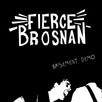 FIERCE BROSNAN - Basement Demo EP (Death To False Hope-Released 2007./Discovered 2010.)