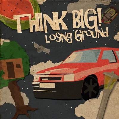 THINK BIG! - Losing Ground (Death To False Hope 2010.)